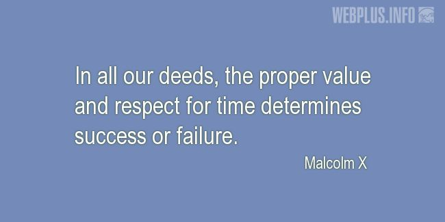 Quotes and pictures for Malcolm X. «The proper value and respect for time» quotation with photo.