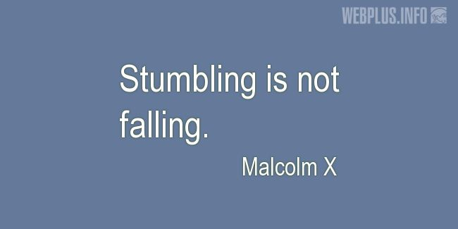 Quotes and pictures for Malcolm X. «Stumbling» quotation with photo.