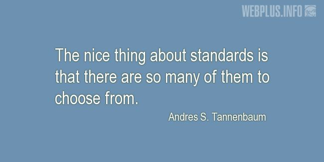 Quotes and pictures for Metrology. «The nice thing about standards» quotation with photo.