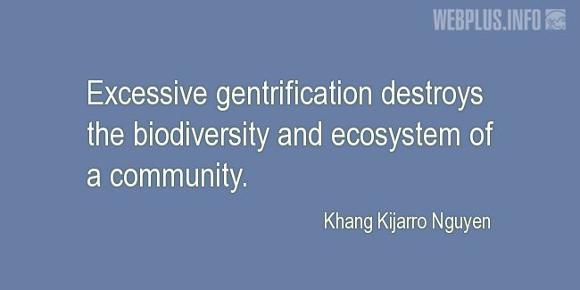 Quotes and pictures for Biological Diversity  (biodiversity). «Excessive gentrification» quotation with photo.