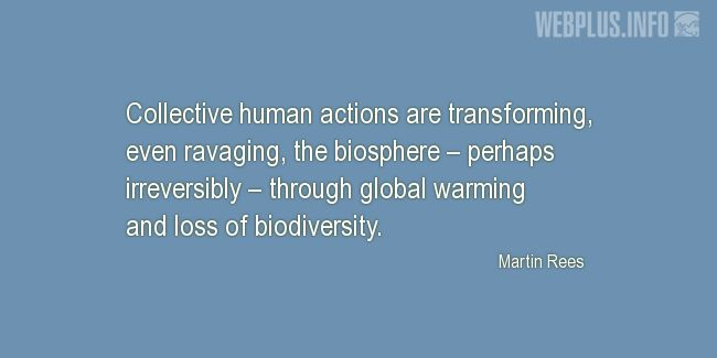Quotes and pictures for Biological Diversity  (biodiversity). «Collective human actions are transforming the biosphere» quotation with photo.