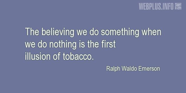 Quotes and pictures for No tabacco day. «The first illusion of tobacco» quotation with photo.