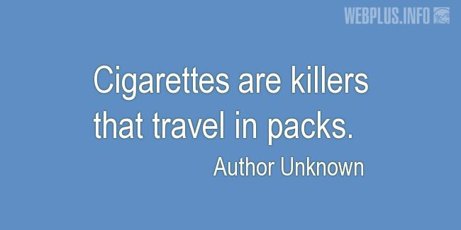 Quotes and pictures for No tabacco day. «Killers that travel in packs» quotation with photo.