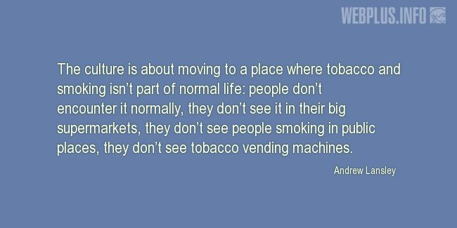 Quotes and pictures for No tabacco day. «The culture is about moving to a place…» quotation with photo.