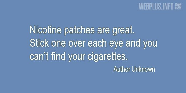 Quotes and pictures for Funny. «Nicotine patches are great» quotation with photo.