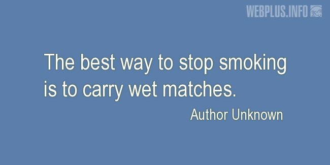 Quotes and pictures for Funny. «The best way to stop smoking» quotation with photo.