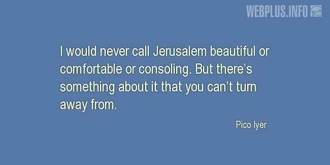 Quotes and pictures for Jerusalem. «But there's something about it» quotation with photo.