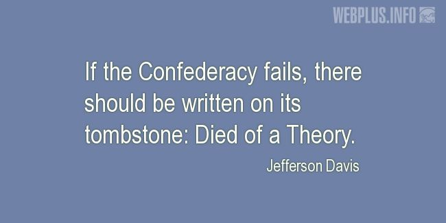 Quotes and pictures for Jefferson Davis. «Died of a Theory» quotation with photo.