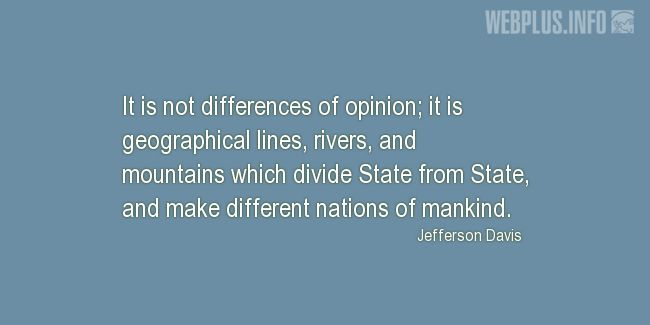Quotes and pictures for Jefferson Davis. «It is not differences of opinion» quotation with photo.