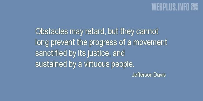 Quotes and pictures for Jefferson Davis. «Obstacles may retard…» quotation with photo.