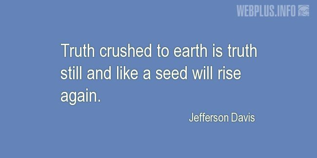 Quotes and pictures for Jefferson Davis. «Truth crushed to earth» quotation with photo.