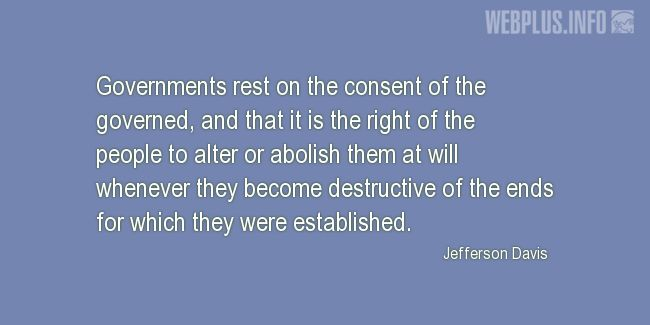 Quotes and pictures for Jefferson Davis. «Governments rest on the consent of the governed» quotation with photo.