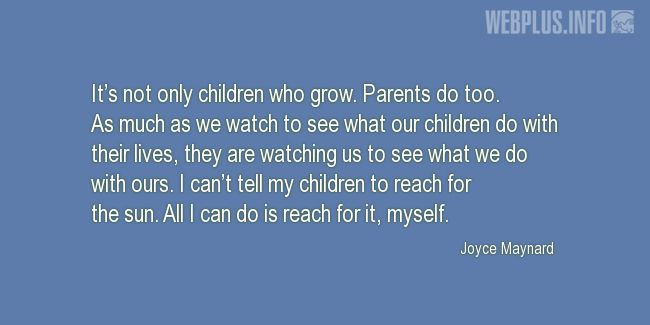 Quotes and pictures for Parents. «It's not only children who grow» quotation with photo.