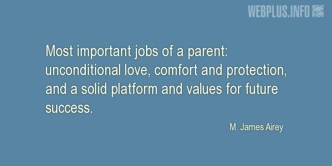 Quotes and pictures for Parents. «Most important jobs of a parent» quotation with photo.