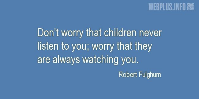 Quotes and pictures for Bringing up children. «They are always watching you» quotation with photo.