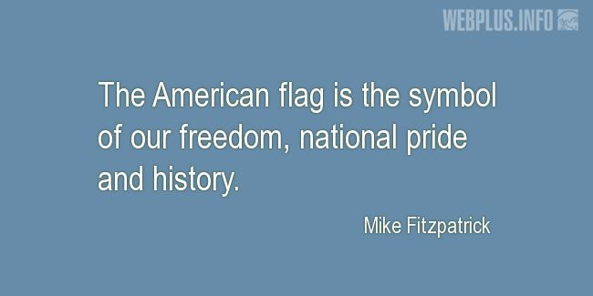 Quotes and pictures for Flag Day. «The symbol of our freedom» quotation with photo.