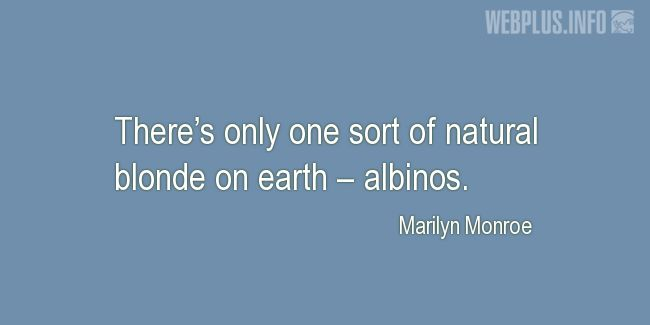 Quotes and pictures for Albinos. «Only one sort of natural blonde on earth» quotation with photo.