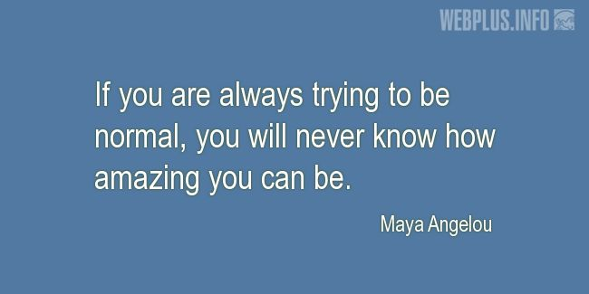 Quotes and pictures for Being different. «If you are always trying to be normal» quotation with photo.