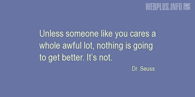 Quotes and pictures for Making a difference. «Unless someone like you cares» quotation with photo.