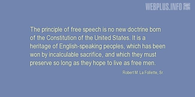 Quotes and pictures for Robert La Follette Sr.. «The principle of free speech» quotation with photo.