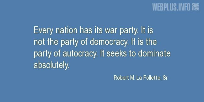 Quotes and pictures for Robert La Follette Sr.. «Every nation has its war party» quotation with photo.