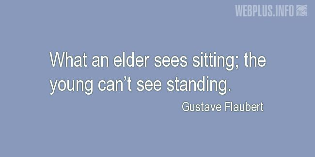 Quotes and pictures for Elder Abuse. «What an elder sees sitting…» quotation with photo.