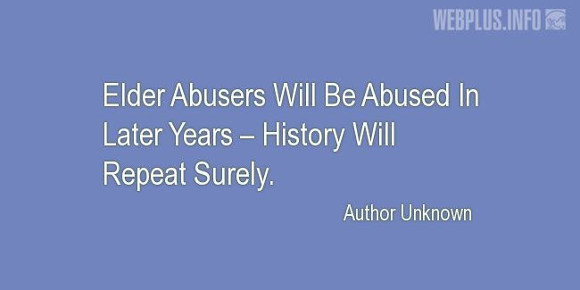 Quotes and pictures for Elder Abuse. «History Will Repeat Surely» quotation with photo.