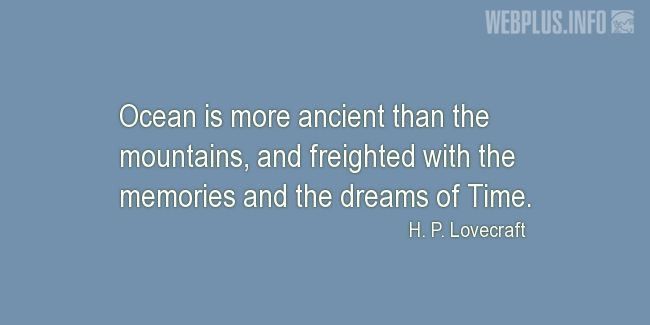 Quotes and pictures for Ocean. «More ancient than the mountains» quotation with photo.