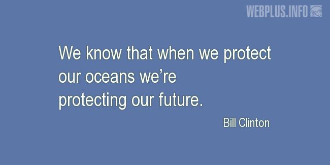 Quotes and pictures for Ocean Conservation. «We're protecting our future» quotation with photo.