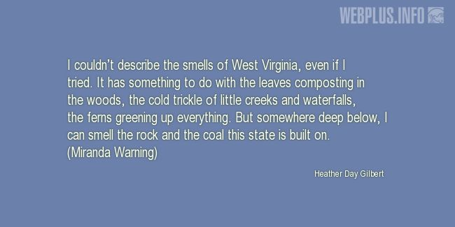 Quotes and pictures for West Virginia. «The smells of West Virginia» quotation with photo.