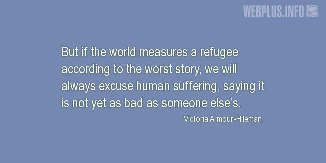 Quotes and pictures for Refugee Day. «If the world measures a refugee…» quotation with photo.