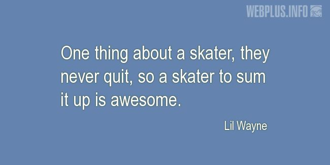 Quotes and pictures for Skateboarding. «They never quit» quotation with photo.