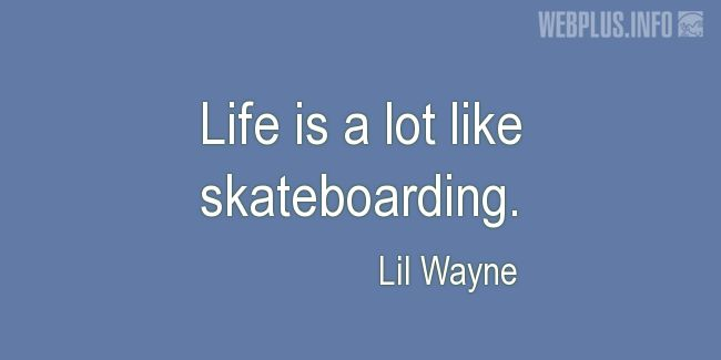 Quotes and pictures for Skateboarding. «Life» quotation with photo.