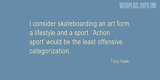 Quotes and pictures for Skateboarding. «An art form, a lifestyle and a sport» quotation with photo.