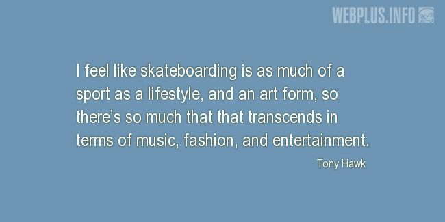 Quotes and pictures for Skateboarding. «There's so much that that transcends in terms of music, fashion, and entertainment» quotation with photo.
