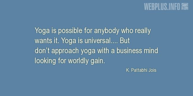 Quotes and pictures for Yoga. «Yoga is possible for anybody who really wants it» quotation with photo.