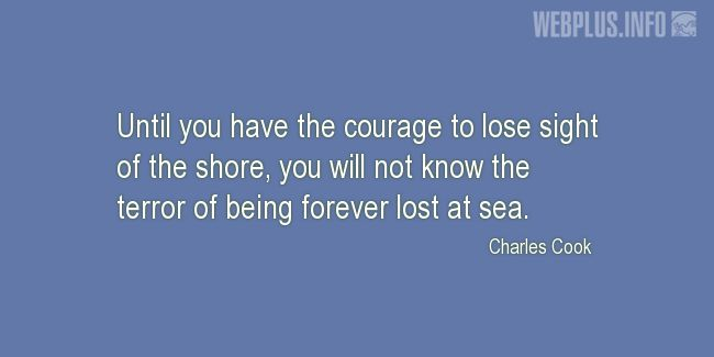 Quotes and pictures for Seafarer. «Until you have the courage» quotation with photo.