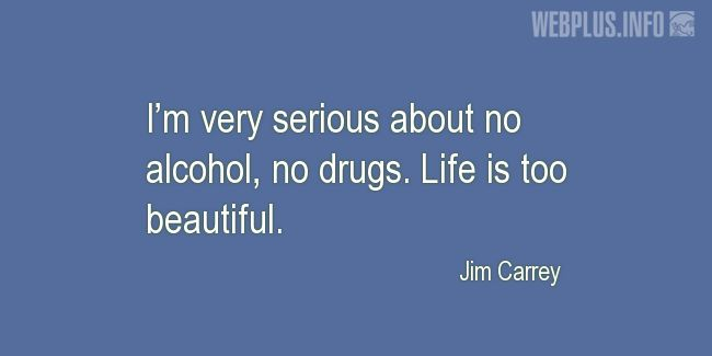 Quotes and pictures for Drug Abuse and Illicit Trafficking. «Life is too beautiful» quotation with photo.