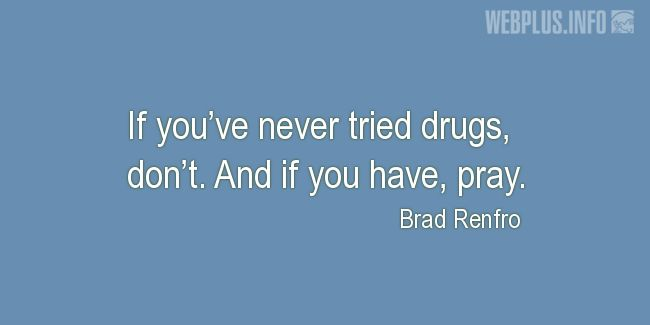 Quotes and pictures for Drug Abuse and Illicit Trafficking. «If you've never tried drugs, don't» quotation with photo.