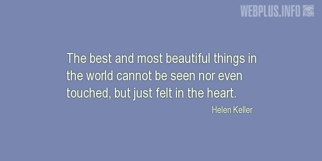 Quotes and pictures for Loss and grief. «The best and most beautiful things in the world» quotation with photo.