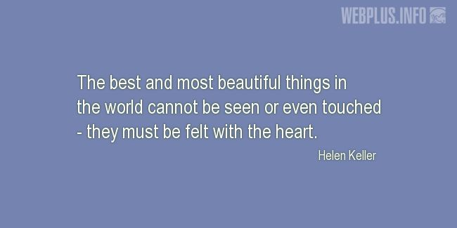 Quotes and pictures for Helen Keller. «The best and most beautiful things in the world» quotation with photo.