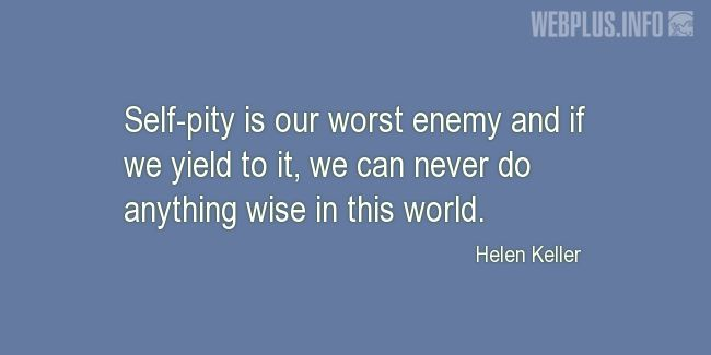 Quotes and pictures for Helen Keller. «Self-pity is our worst enemy» quotation with photo.