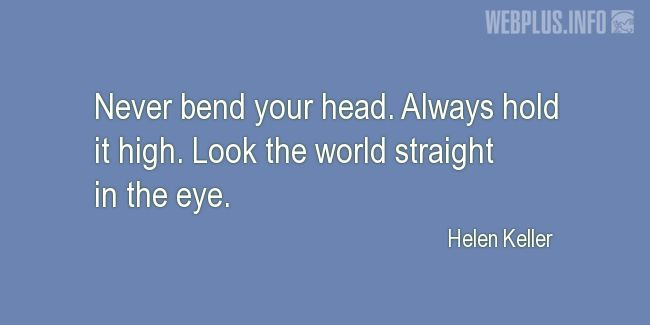 Quotes and pictures for Helen Keller. «Never bend your head» quotation with photo.