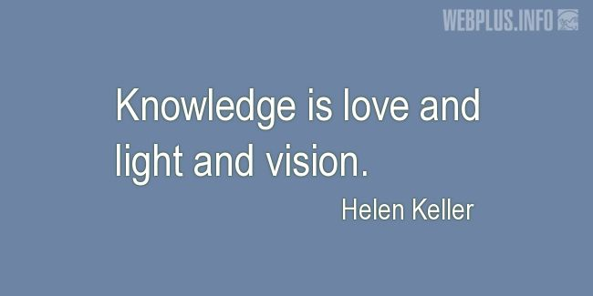 Quotes and pictures for Helen Keller. «Knowledge» quotation with photo.