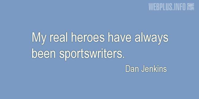 Quotes and pictures for Sports Journalists. «Real heroes» quotation with photo.
