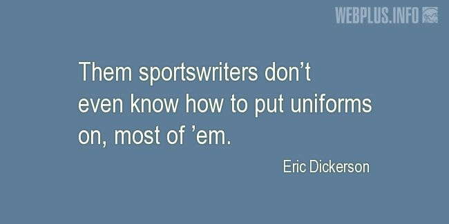 Quotes and pictures for Sports Journalists. «They don't even know how to put uniforms on» quotation with photo.