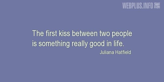 Quotes and pictures for Kissing. «Something really good in life» quotation with photo.