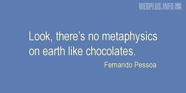 Quotes and pictures for Chocolate. «Metaphysics» quotation with photo.