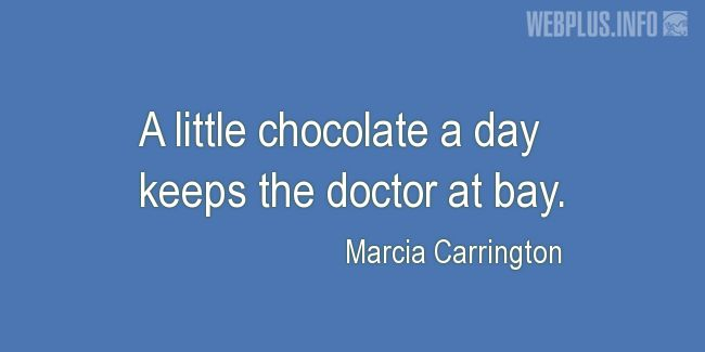Quotes and pictures for Chocolate. «A little chocolate a day» quotation with photo.