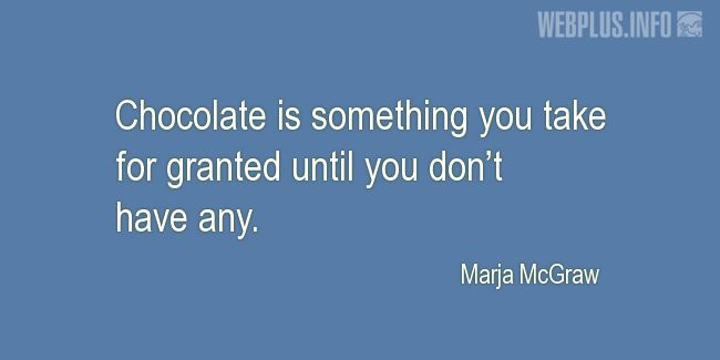 Quotes and pictures for Chocolate. «Something you take for granted» quotation with photo.